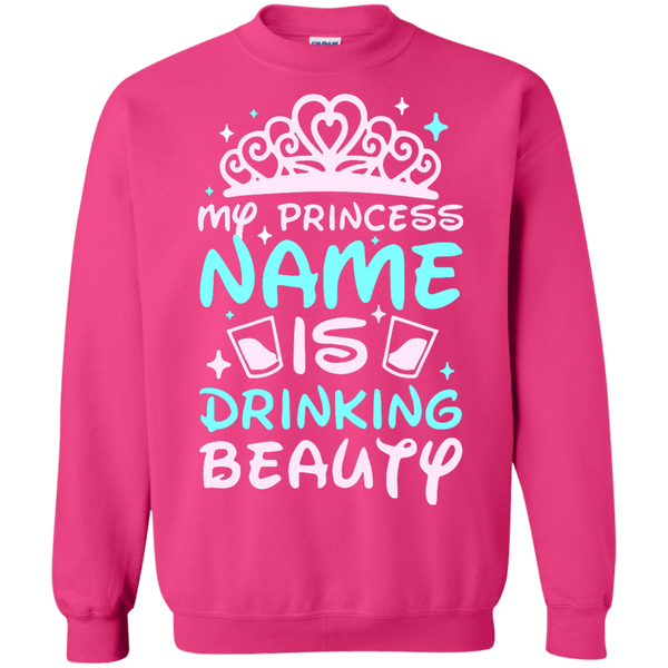 My Princess Name Is Drinking Beauty Sweatshirt