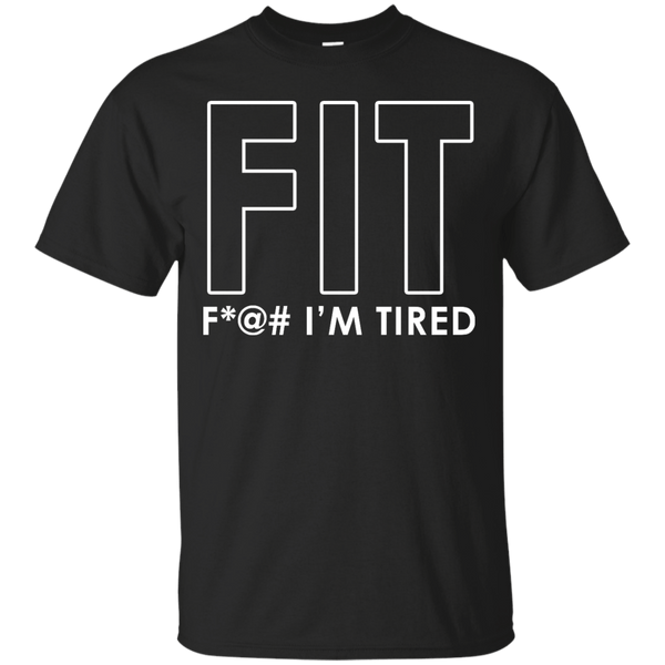 FIT Fuck Im Tired Mens Tshirt
