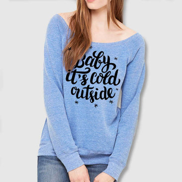 Baby It's Cold Outside Women's Sponge Fleece Wide Neck Sweatshirt