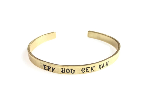 Eff You See Kay Cuff Bracelet (4 Metal Choices!)