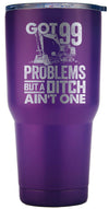 """99 Problems But A Ditch Ain't One"" Tumbler"