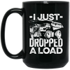 I Just Dropped a Load Mugs