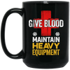 Give Blood, Maintain Heavy Equipment Mugs