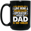 Being a Dad Is Way Cooler Mugs - Heavy Equipment Operator Dad