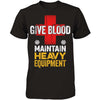 Give Blood. Maintain Heavy Equipment