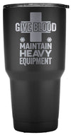 """Give Blood. Maintain Heavy Equipment"" Tumbler"