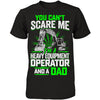 You Can't Scare Me - Heavy Equipment Operator AND a Dad