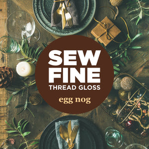 Egg Nog -  Sew Fine Thread Gloss **Holiday Edition**, Notions, Sew Fine, [variant_title] - Mad About Patchwork