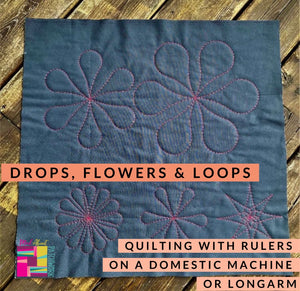 Drops, Flowers and Loops - with Rulers on your Domestic Machine!