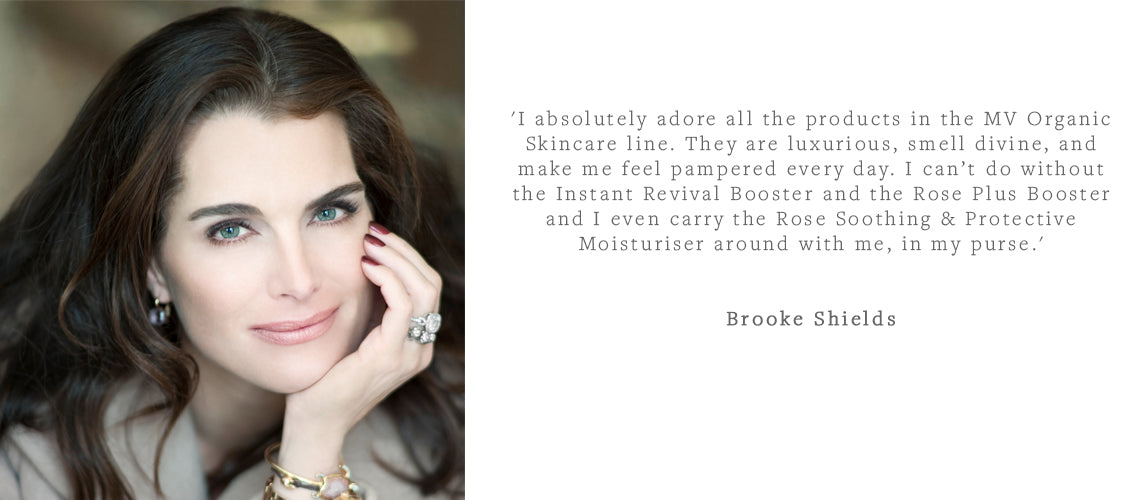 Brooke Shields absolutely adores MV Organic Skincare