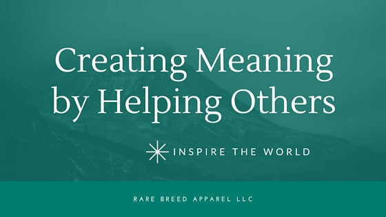 Create Meaning by Helping Others