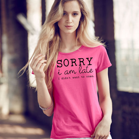 Sorry i am late I didn't want to come - Rare Breed Apparel