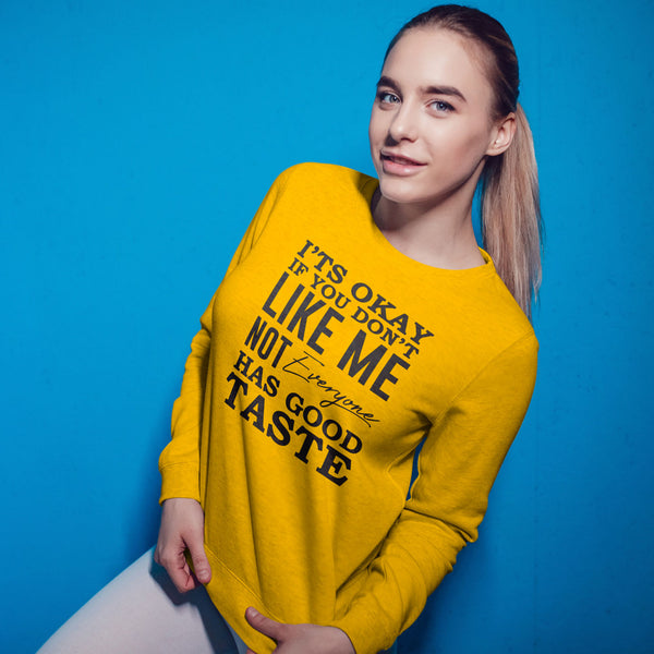 It's Ok if you don't Like Me Sweatshirt - Rare Breed Apparel