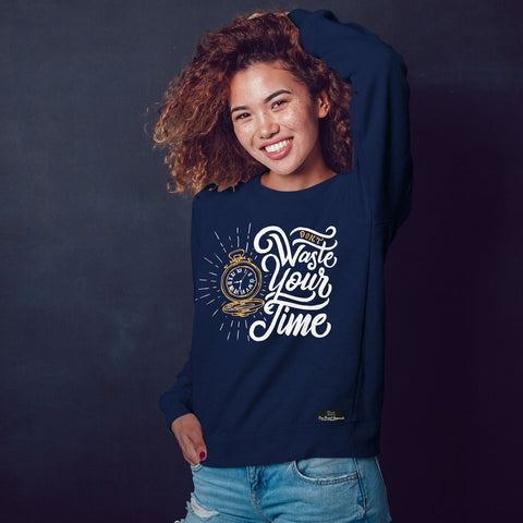 Don't Waste Your Time Sweatshirt - Rare Breed Apparel