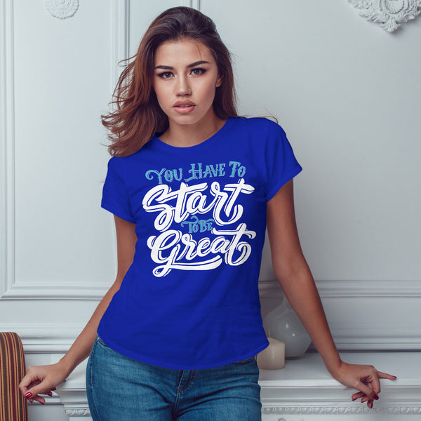 You Have to Start to be Great - Rare Breed Apparel