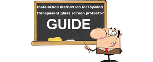 Installation instruction for Ibywind transparent glass screen protector