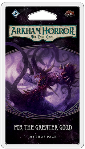 FOR THE GREATER GOOD - Mythos Pack: Arkham Horror LCG Exp.