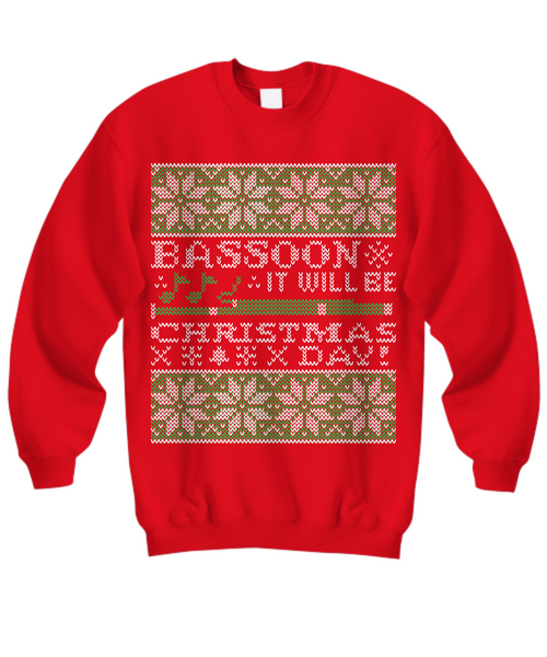 Bassoon It Will Be Christmas Day - Tacky Sweatshirt