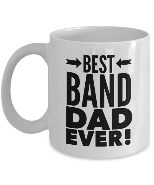 Best Band Dad Ever! 11 oz Coffee Mug