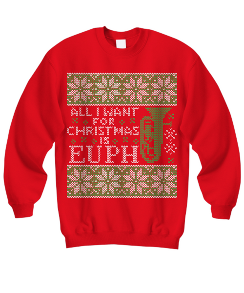 All I Want For Christmas is Euph - Euphonium - Tacky Sweatshirt