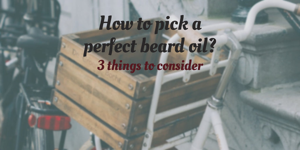 Choosing a beard oil? Here are three things to consider