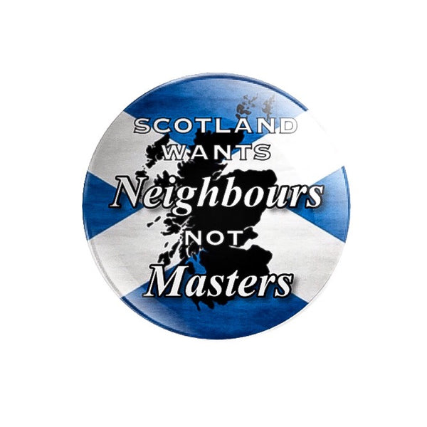 59mm size Scotland Wants Neighbours Not Masters