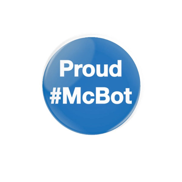 Proud #McBot 38mm size Badge or Magnet