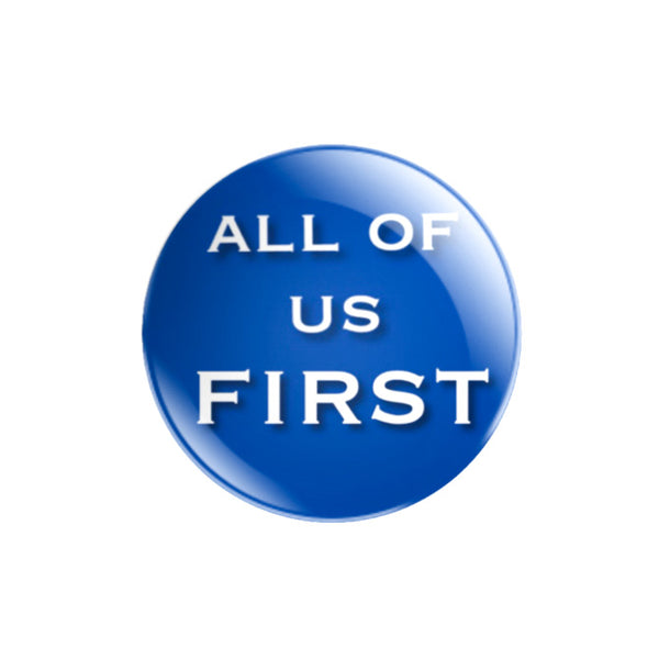 All of Us First 59mm size Badge or Magnet