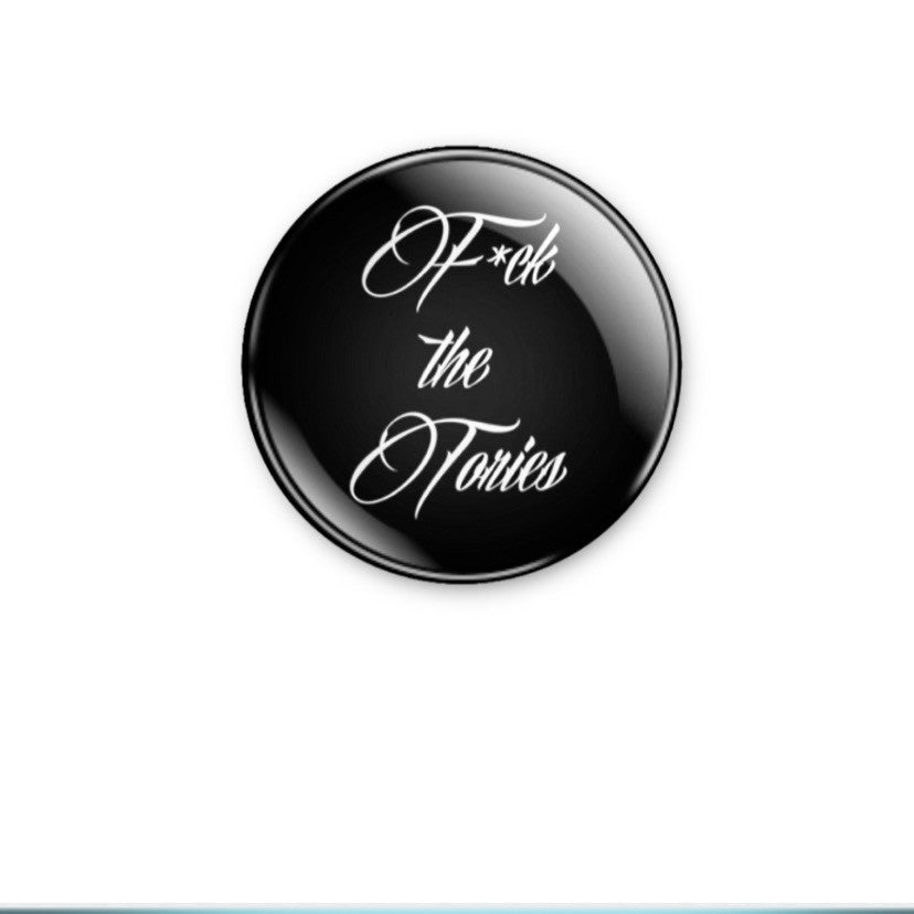 F*ck the Tories 59mm size. Choose badge or magnet