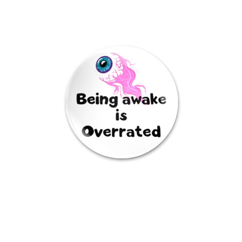 Being awake is overrated 59mm size Badge or Magnet