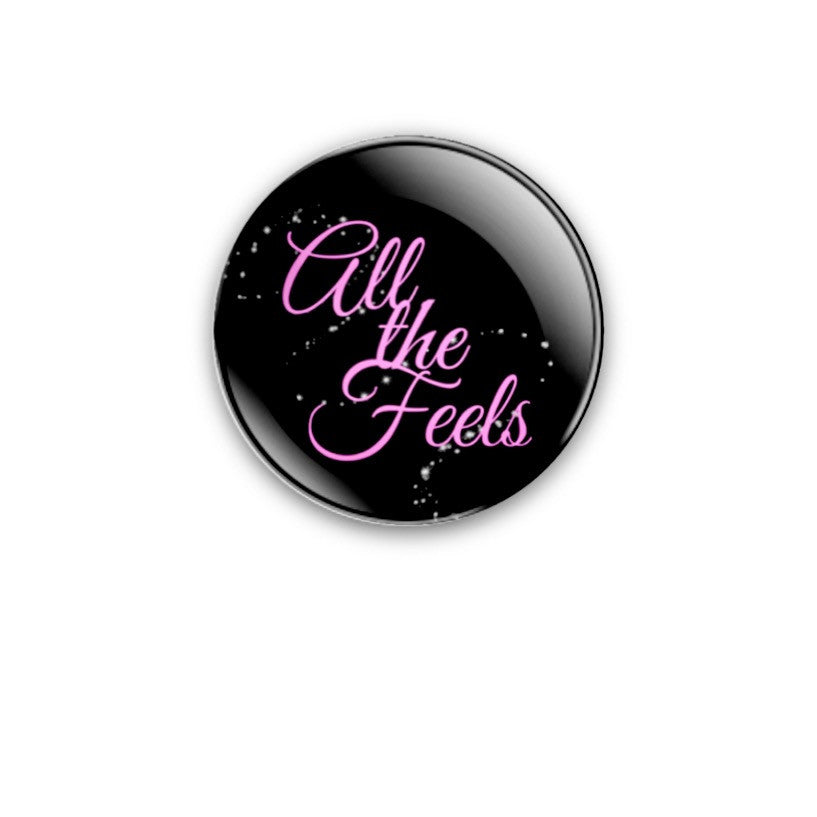 All the Feels 59mm size Badge or Magnet