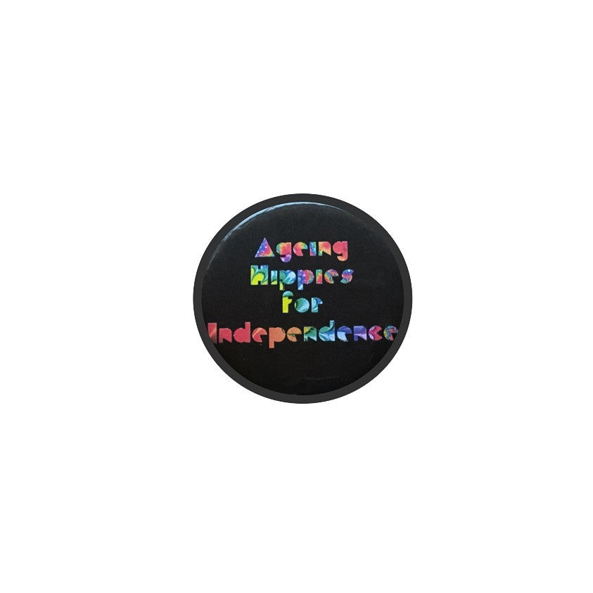 Ageing Hippies for Independence 59mm choose badge or magnet