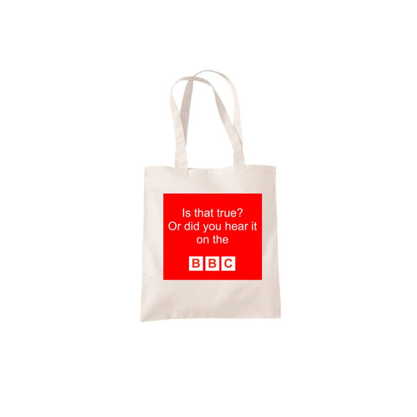Is that true? Or did you hear it on the BBC Tote Bag