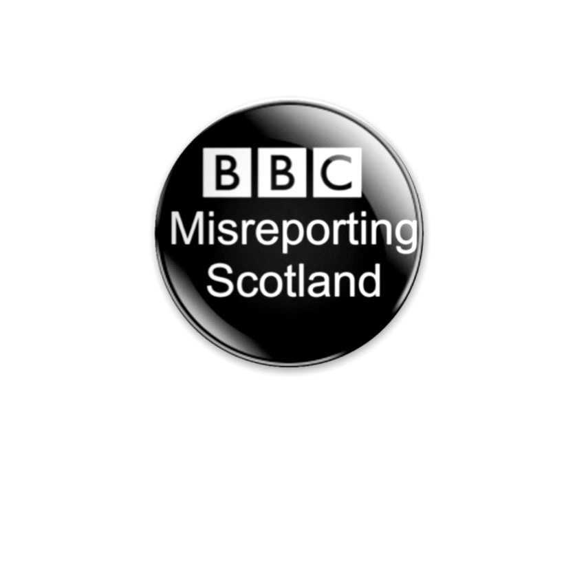 BBC Misreporting Scotland 59mm Badge or Magnet