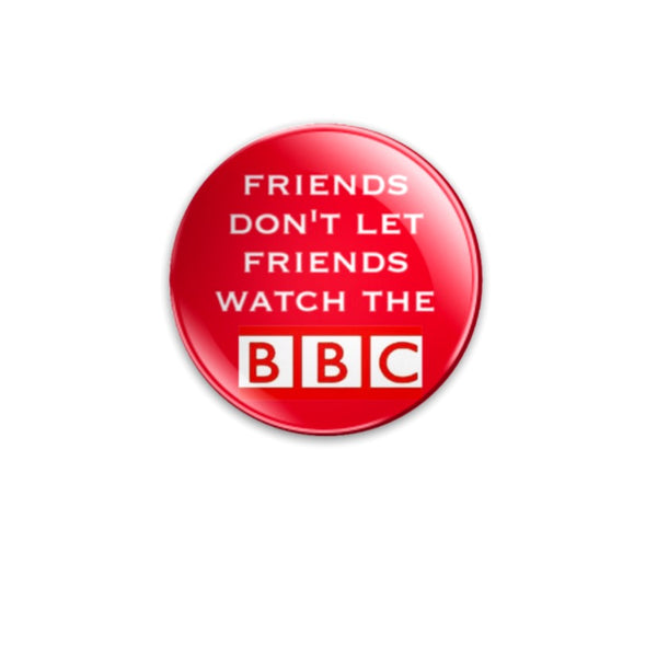 59mm size 'Friends Don't Let Friends Watch the BBC'