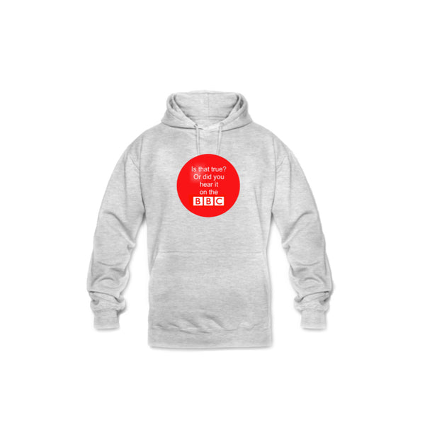 Is that true? Or did you hear it on the  BBC? Men's Hoodie