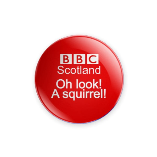 BBC Scotland - Oh look! A squirrel! 59mm size Badge or Magnet