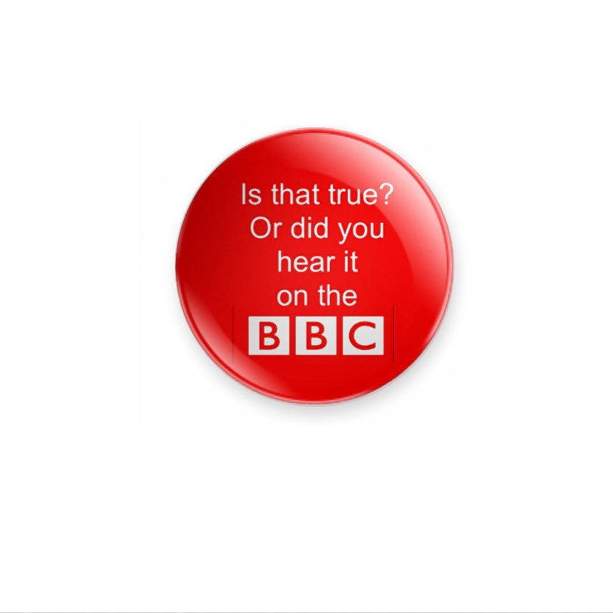 38mm badge 'Is that true? Or did you hear it on the BBC