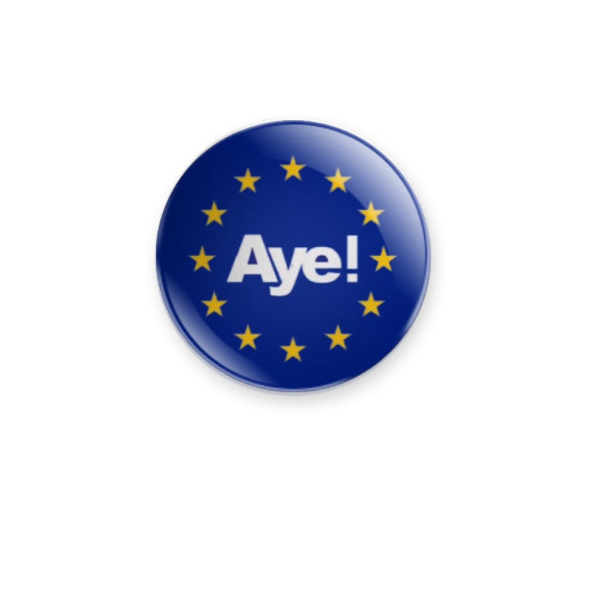 Aye with EU stars 38mm size Badge or Magnet