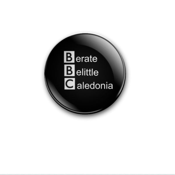59mm Berate Belittle Caledonia Badge or Magnet