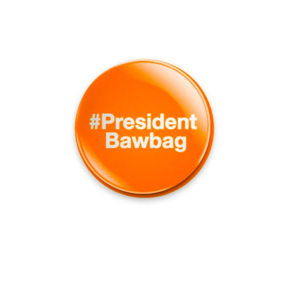 #PresidentBawbag 59mm size Badge or Magnet