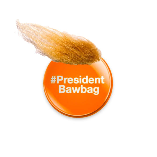 #PresidentBawbag - Bad Wig Version 59mm size Badge or Magnet