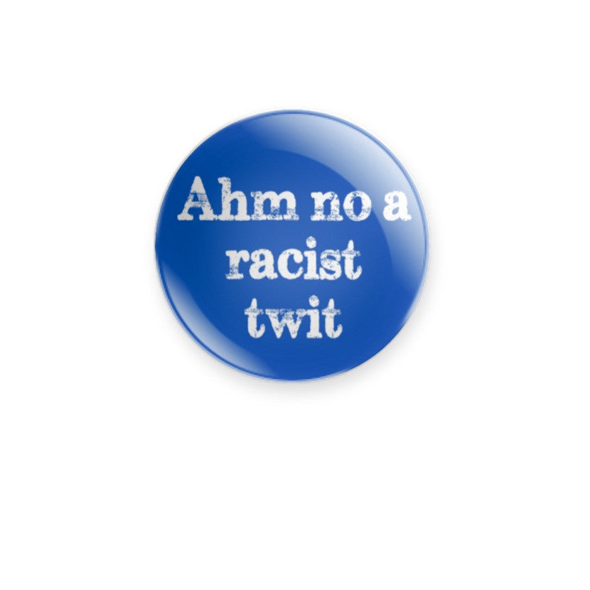 Ahm no a racist twit 59mm size Badge or Magnet