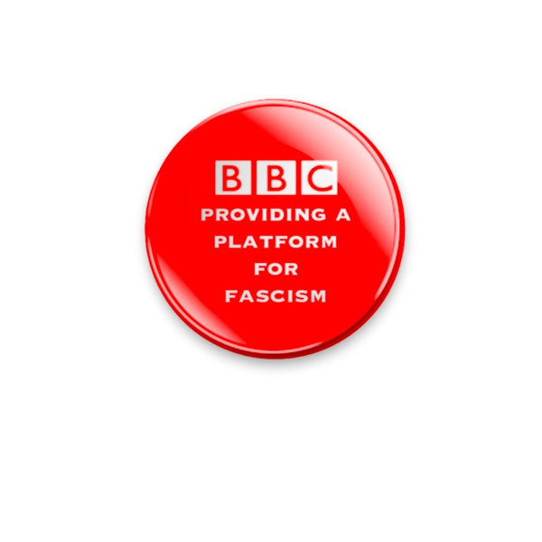 BBC providing a platform for fascism 59mm size Badge or Magnet