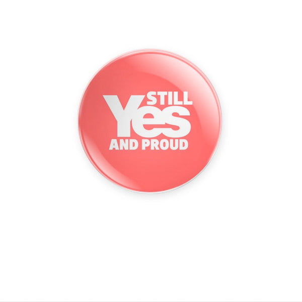 Brave Stilll Yes and Proud 38mm size choose badge or magnet