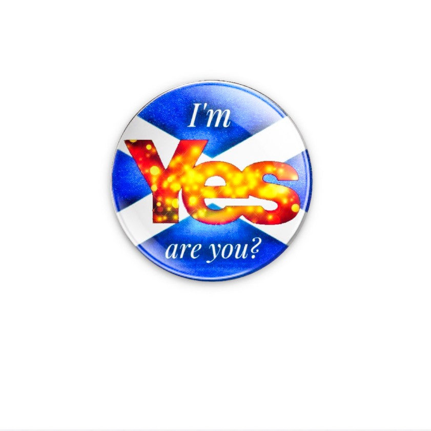 I'm Yes are you? 59mm size Badge or Magnet by Martin McKane from Yes Scotland's Future