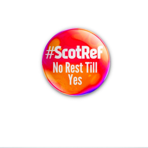 #ScotRef No Rest Till Yes 59mm size choose badge or magnet