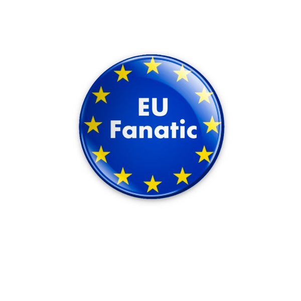 EU Fanatic with EU stars 59mm size Badge or Magnet