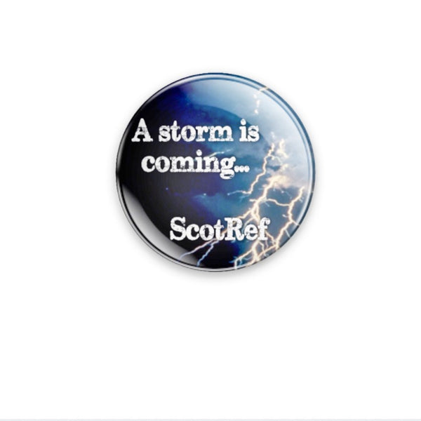 A Storm is Coming...ScotRef 59mm size choose badge or magnet