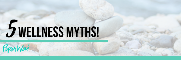 Don't listen to these 5 wellness myths